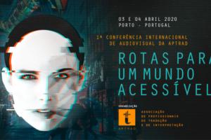 1ª Conferência Internacional de Audiovisual da APTRAD [https://aptrad.pt/1stAVTIntConf/]